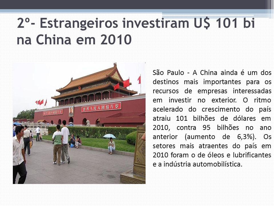 2º- Estrangeiros investiram U$ 101 bi na China em 2010