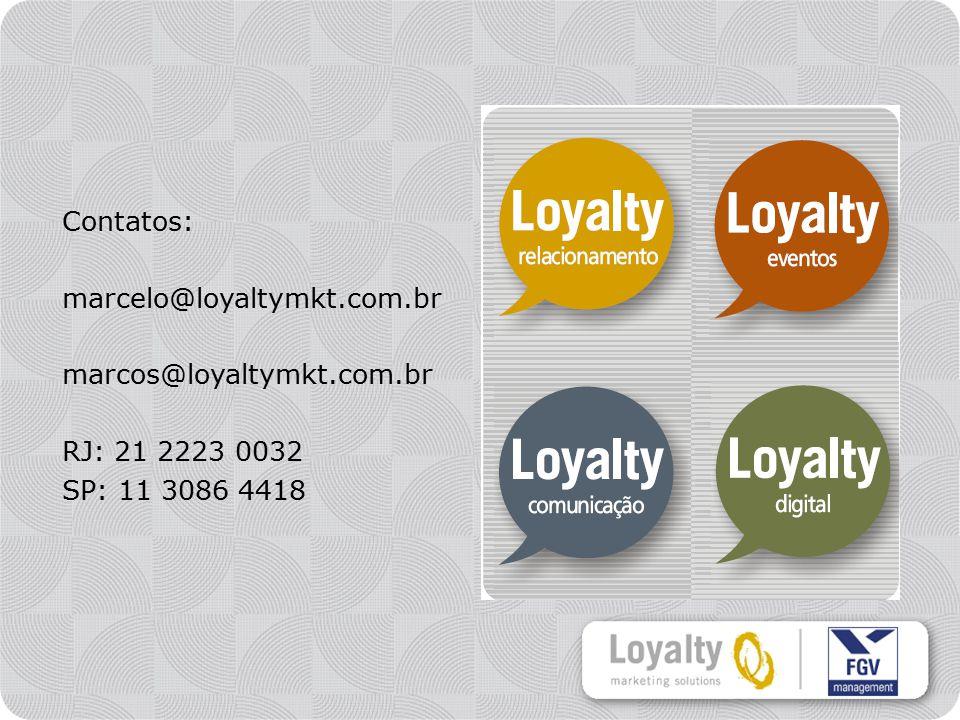 Contatos: marcelo@loyaltymkt.com.br marcos@loyaltymkt.com.br