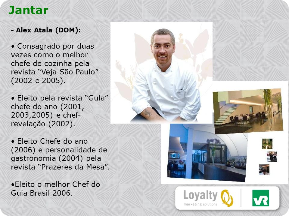 Jantar - Alex Atala (DOM): Consagrado por duas vezes como o melhor chefe de cozinha pela revista Veja São Paulo (2002 e 2005).