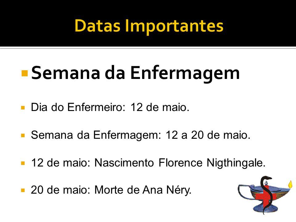 Semana da Enfermagem Datas Importantes Dia do Enfermeiro: 12 de maio.
