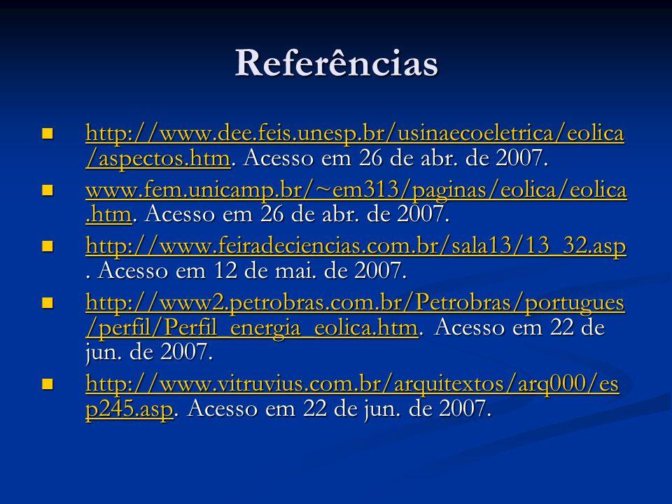 Referências http://www.dee.feis.unesp.br/usinaecoeletrica/eolica/aspectos.htm. Acesso em 26 de abr. de 2007.