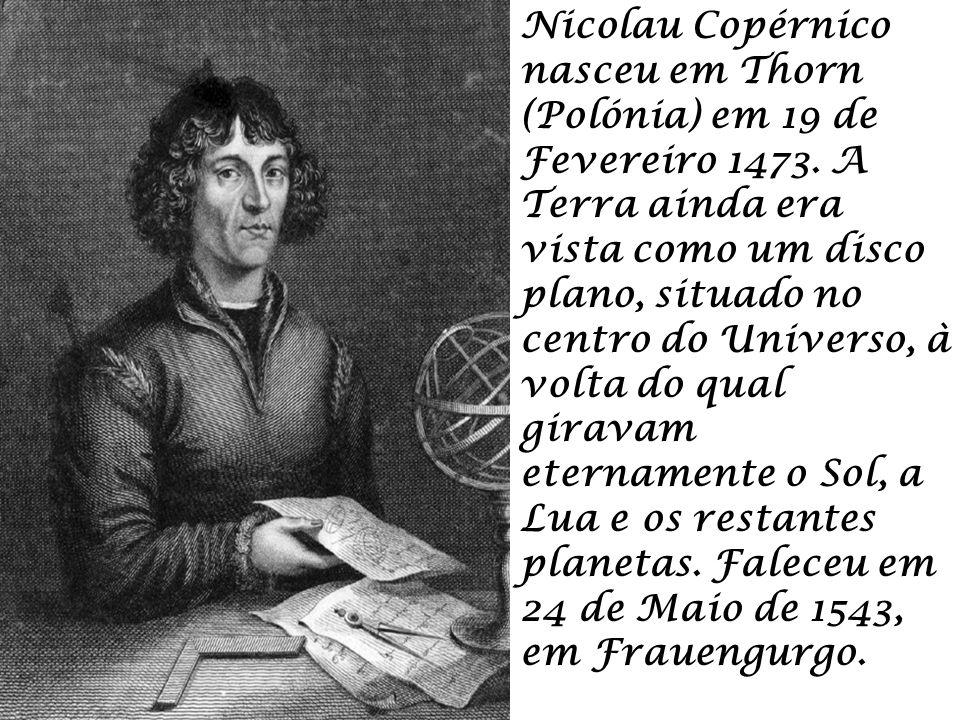 Nicolau Copérnico nasceu em Thorn (Polónia) em 19 de Fevereiro 1473