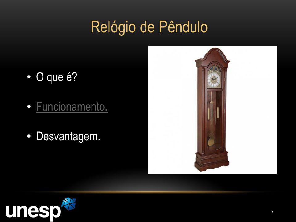 Relógio de Pêndulo O que é Funcionamento. Desvantagem.