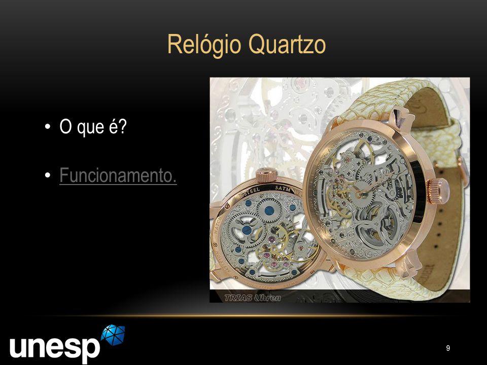 Relógio Quartzo O que é Funcionamento.