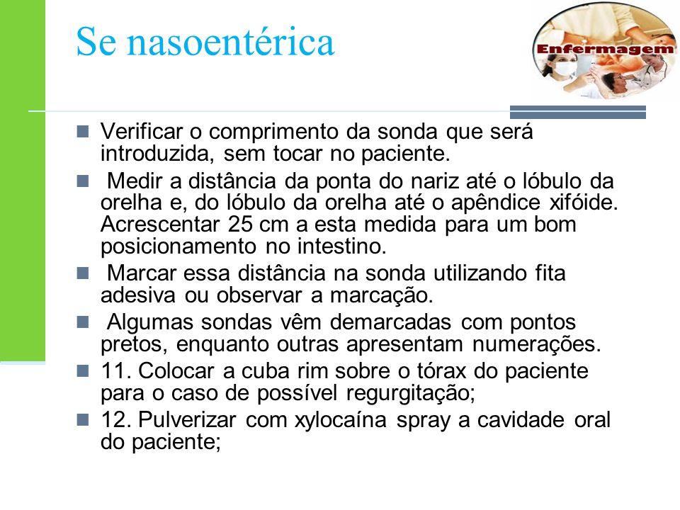 Se nasoentérica Verificar o comprimento da sonda que será introduzida, sem tocar no paciente.