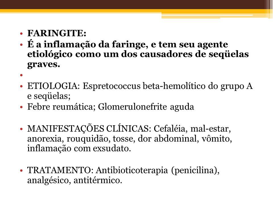 FARINGITE: É a inflamação da faringe, e tem seu agente etiológico como um dos causadores de seqüelas graves.