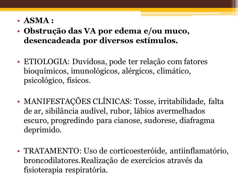ASMA : Obstrução das VA por edema e/ou muco, desencadeada por diversos estímulos.