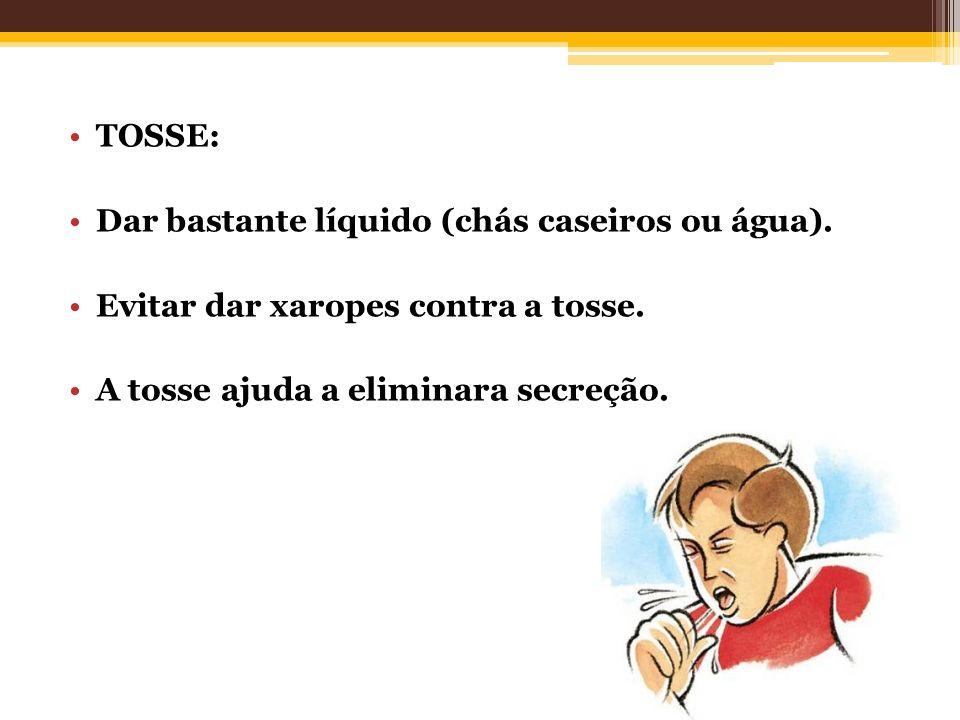 TOSSE: Dar bastante líquido (chás caseiros ou água).