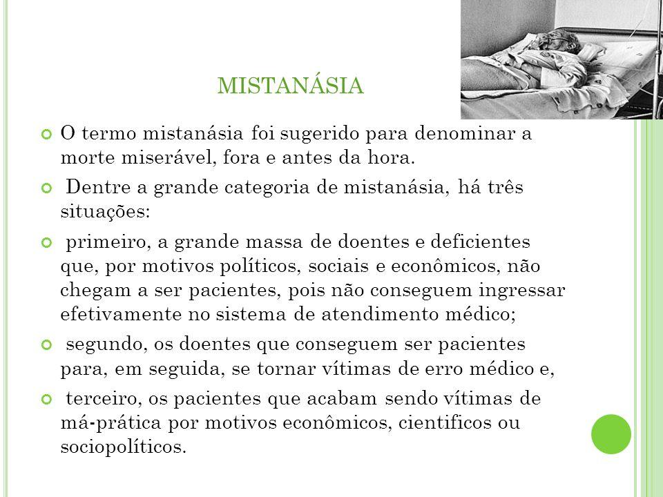 mistanásia O termo mistanásia foi sugerido para denominar a morte miserável, fora e antes da hora.