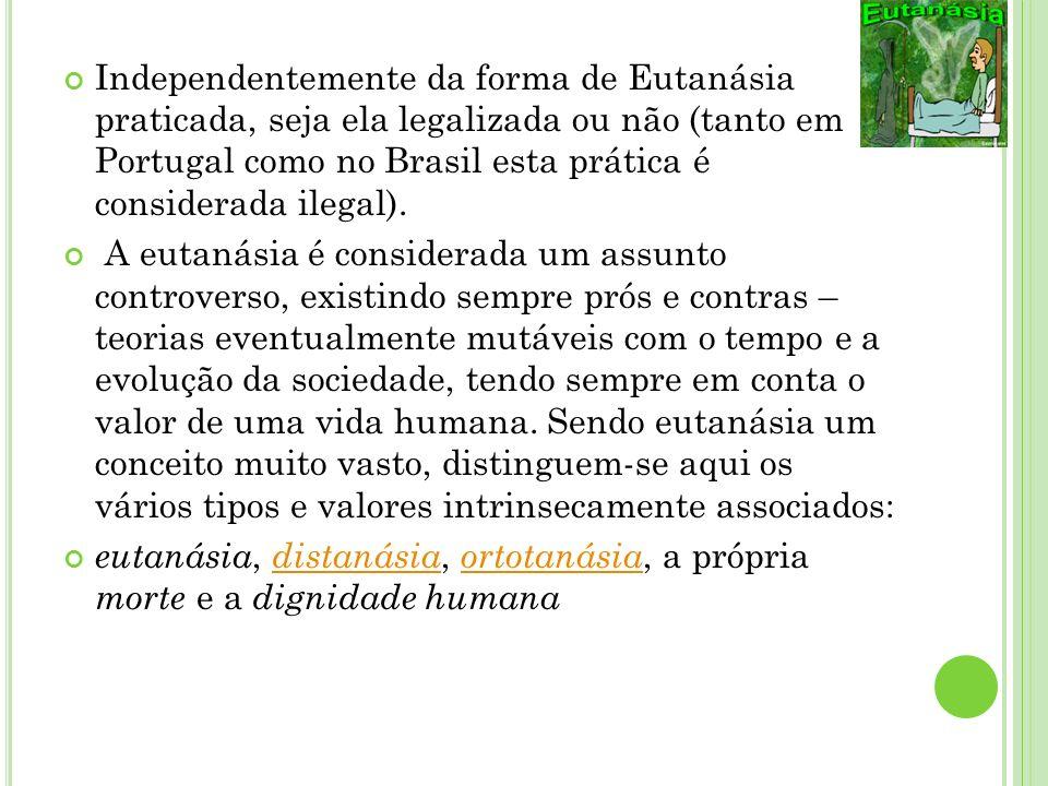 Independentemente da forma de Eutanásia praticada, seja ela legalizada ou não (tanto em Portugal como no Brasil esta prática é considerada ilegal).