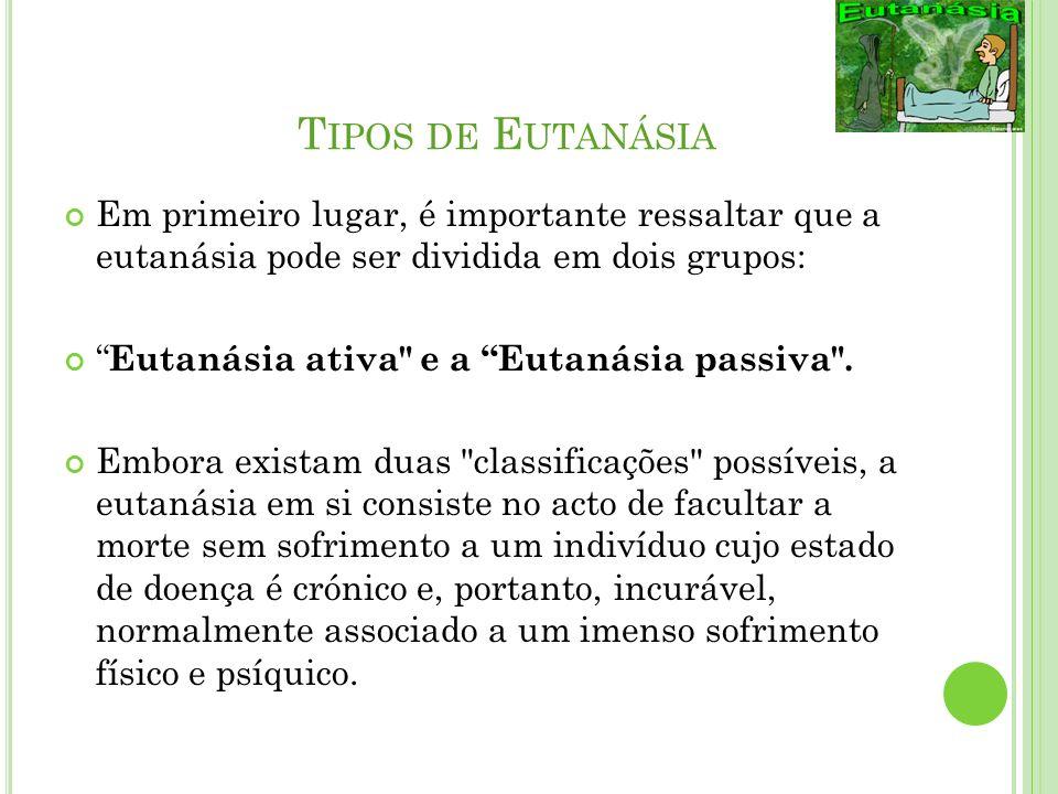 Tipos de Eutanásia Em primeiro lugar, é importante ressaltar que a eutanásia pode ser dividida em dois grupos: