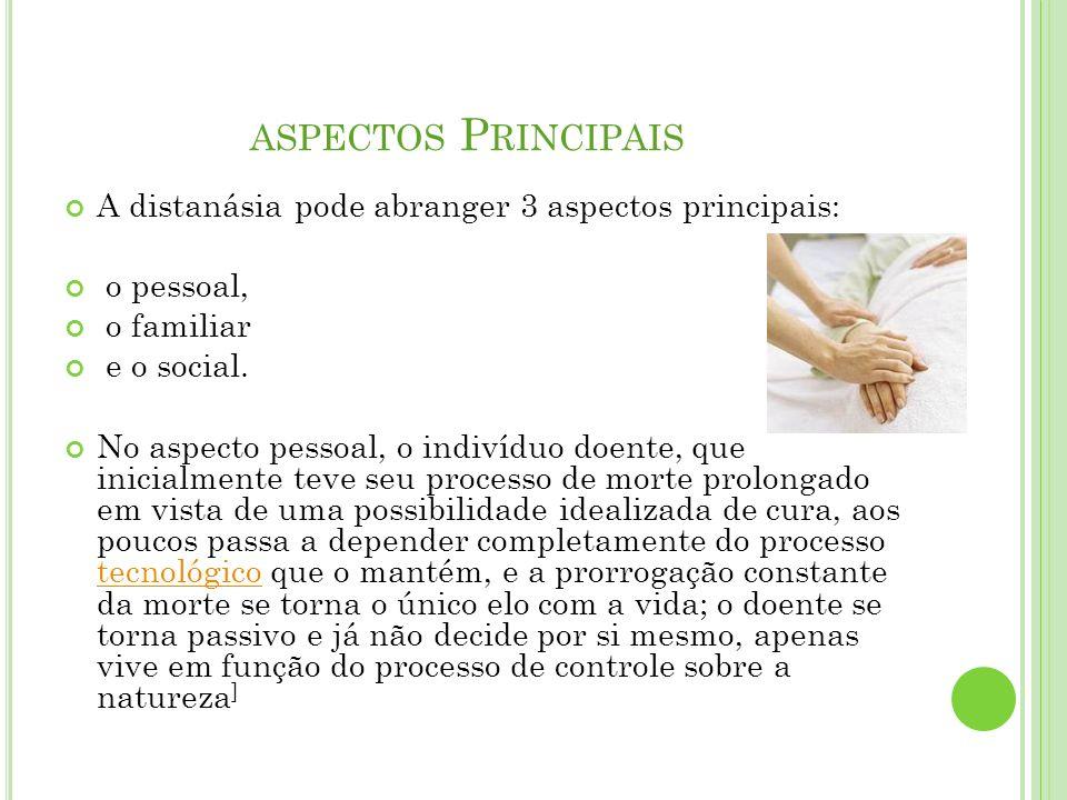 aspectos Principais A distanásia pode abranger 3 aspectos principais: