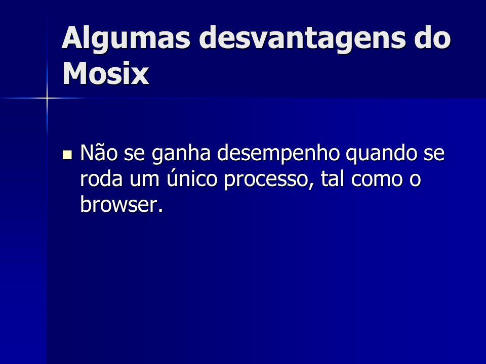 Algumas desvantagens do Mosix