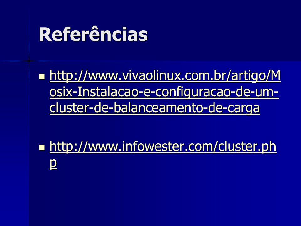 Referências http://www.vivaolinux.com.br/artigo/Mosix-Instalacao-e-configuracao-de-um-cluster-de-balanceamento-de-carga.