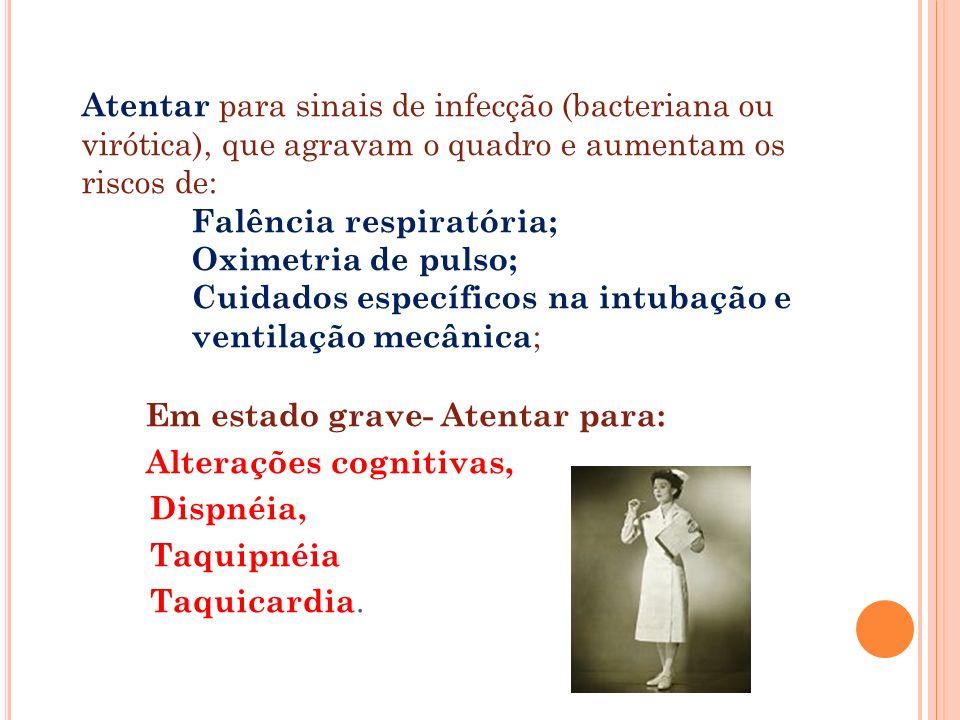Atentar para sinais de infecção (bacteriana ou virótica), que agravam o quadro e aumentam os riscos de: