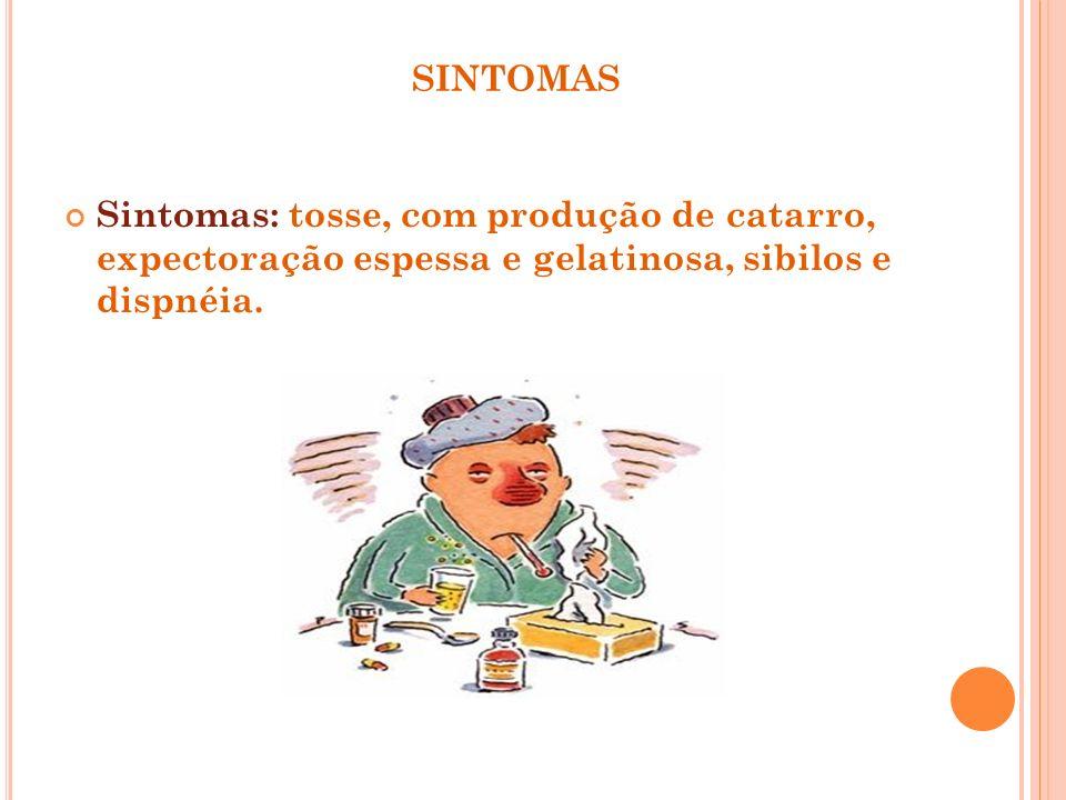 sintomasSintomas: tosse, com produção de catarro, expectoração espessa e gelatinosa, sibilos e dispnéia.