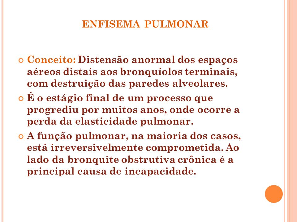 enfisema pulmonarConceito: Distensão anormal dos espaços aéreos distais aos bronquíolos terminais, com destruição das paredes alveolares.