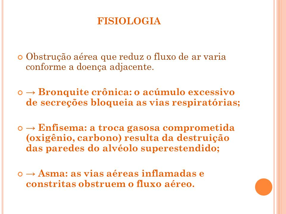 fisiologiaObstrução aérea que reduz o fluxo de ar varia conforme a doença adjacente.