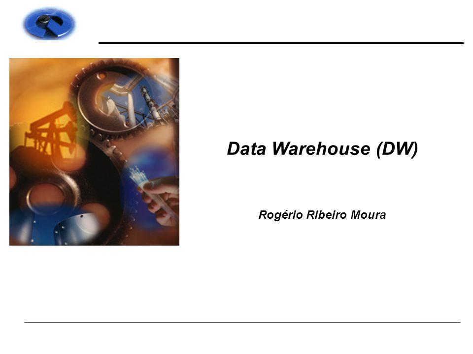 Data Warehouse (DW) Rogério Ribeiro Moura