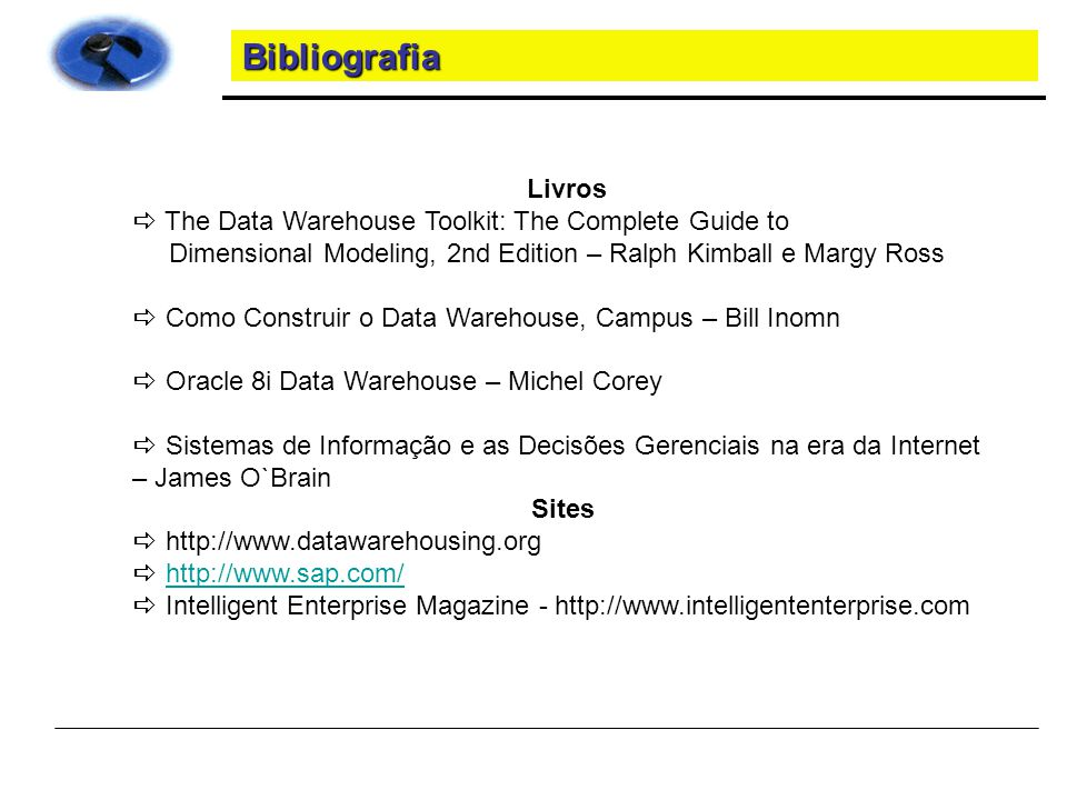 Bibliografia Livros The Data Warehouse Toolkit: The Complete Guide to