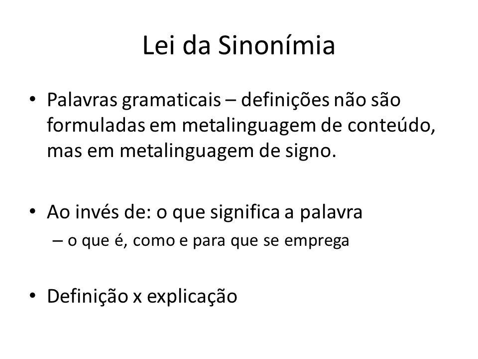 Lei da Sinonímia Palavras gramaticais – definições não são formuladas em metalinguagem de conteúdo, mas em metalinguagem de signo.