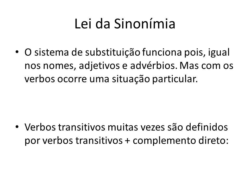 Lei da Sinonímia O sistema de substituição funciona pois, igual nos nomes, adjetivos e advérbios. Mas com os verbos ocorre uma situação particular.