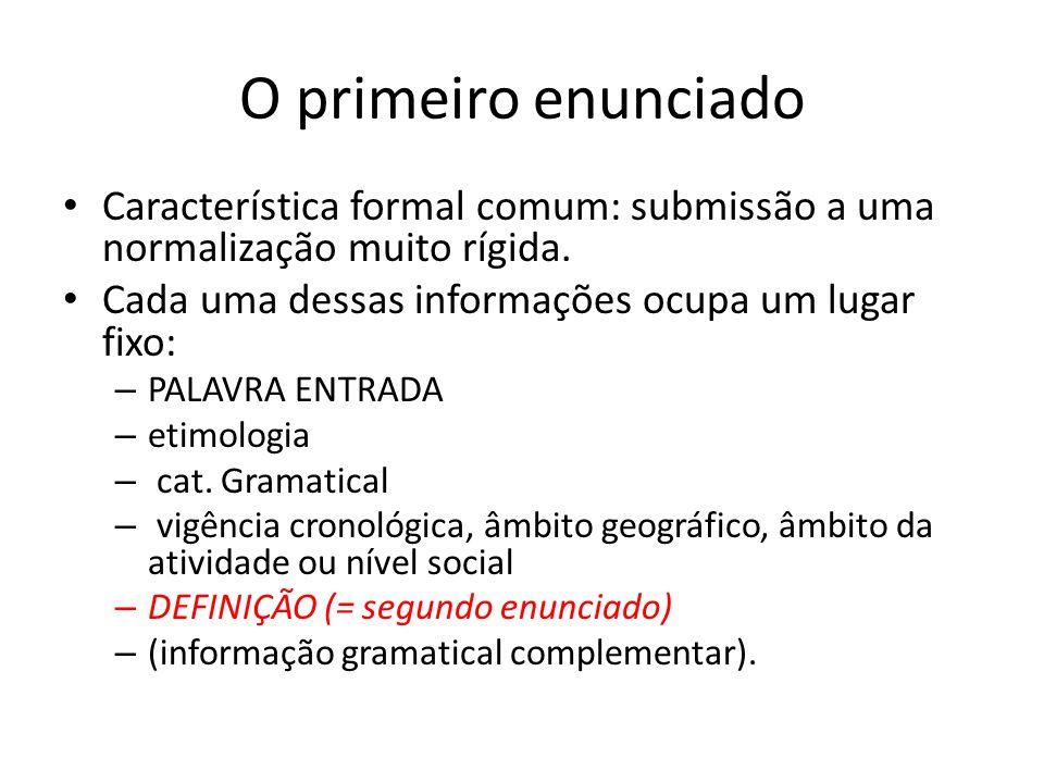 O primeiro enunciado Característica formal comum: submissão a uma normalização muito rígida. Cada uma dessas informações ocupa um lugar fixo: