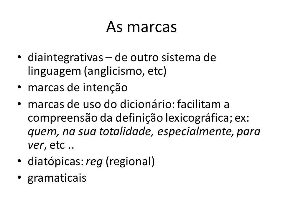 As marcas diaintegrativas – de outro sistema de linguagem (anglicismo, etc) marcas de intenção.