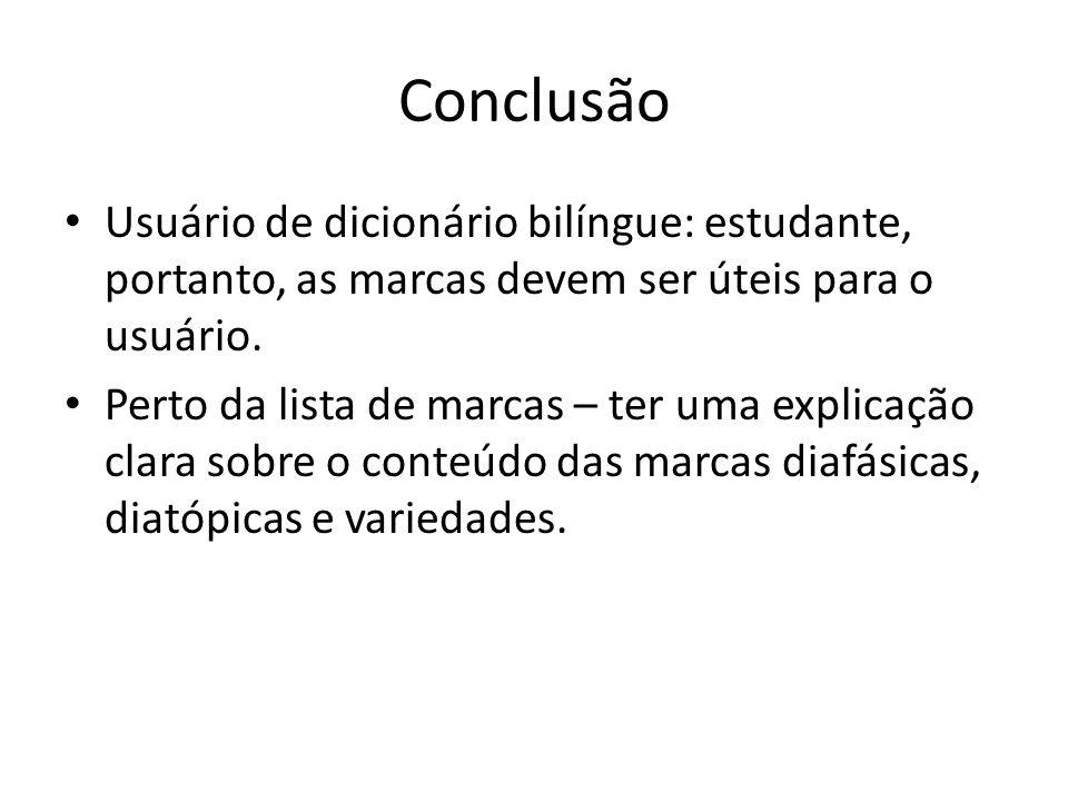 Conclusão Usuário de dicionário bilíngue: estudante, portanto, as marcas devem ser úteis para o usuário.