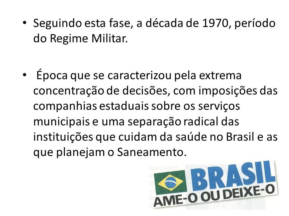 Seguindo esta fase, a década de 1970, período do Regime Militar.
