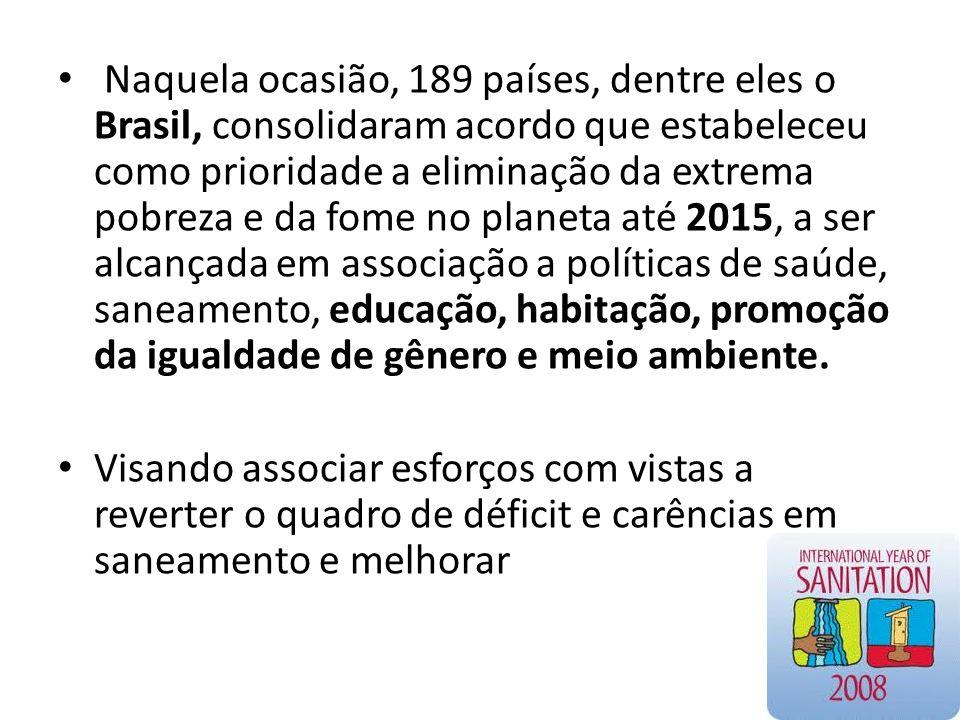 Naquela ocasião, 189 países, dentre eles o Brasil, consolidaram acordo que estabeleceu como prioridade a eliminação da extrema pobreza e da fome no planeta até 2015, a ser alcançada em associação a políticas de saúde, saneamento, educação, habitação, promoção da igualdade de gênero e meio ambiente.