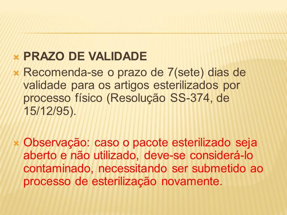 PRAZO DE VALIDADERecomenda-se o prazo de 7(sete) dias de validade para os artigos esterilizados por processo físico (Resolução SS-374, de 15/12/95).
