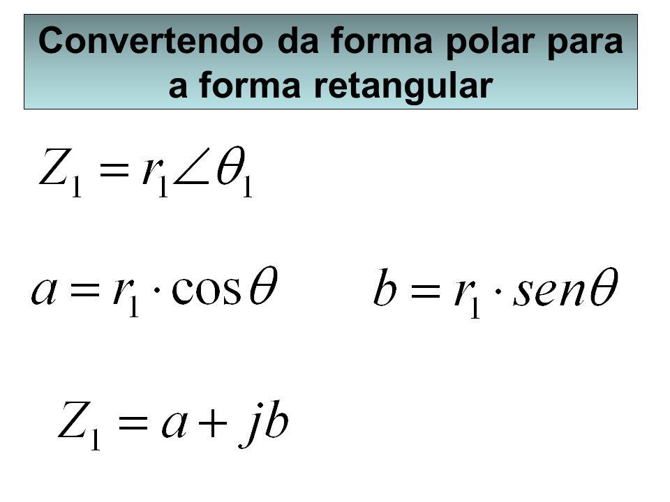 Convertendo da forma polar para a forma retangular