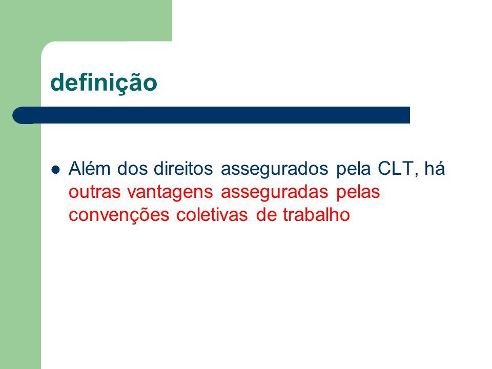 definição Além dos direitos assegurados pela CLT, há outras vantagens asseguradas pelas convenções coletivas de trabalho.