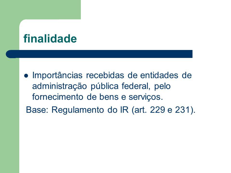 finalidade Importâncias recebidas de entidades de administração pública federal, pelo fornecimento de bens e serviços.
