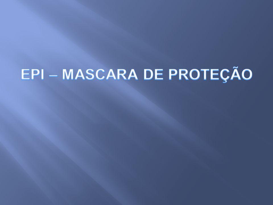 EPI – MASCARA DE PROTEÇÃO