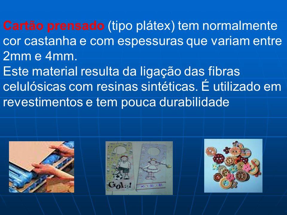 Cartão prensado (tipo plátex) tem normalmente cor castanha e com espessuras que variam entre 2mm e 4mm.