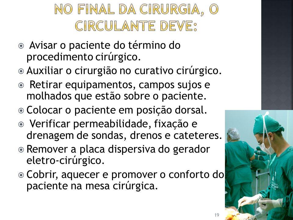 No final da cirurgia, o circulante deve: