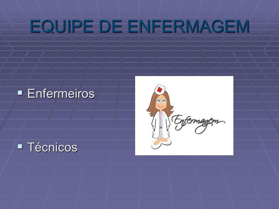 EQUIPE DE ENFERMAGEM Enfermeiros Técnicos