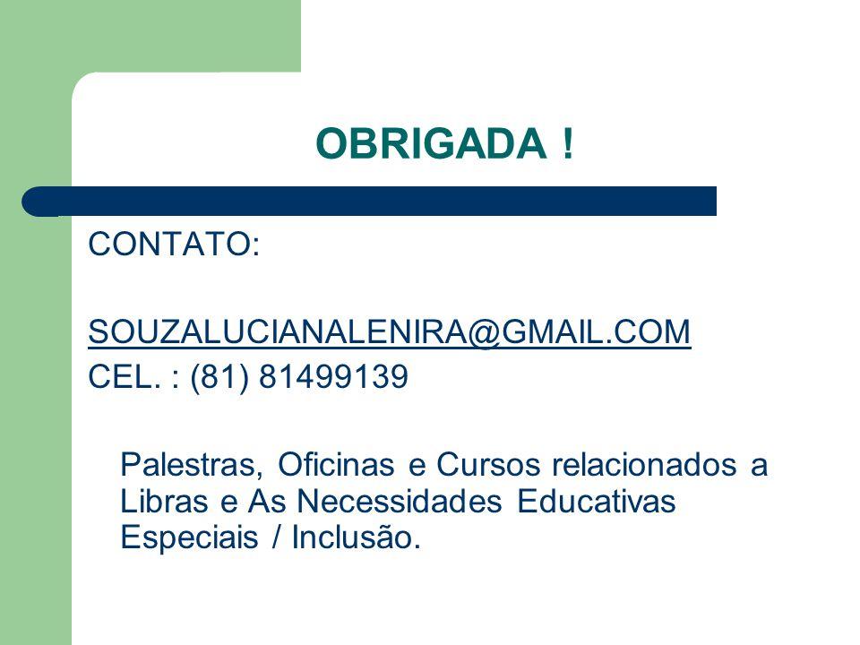 OBRIGADA ! CONTATO: SOUZALUCIANALENIRA@GMAIL.COM CEL. : (81) 81499139