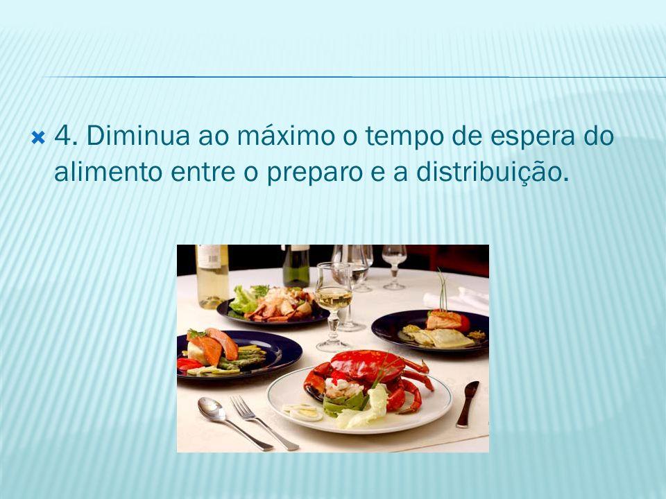 4. Diminua ao máximo o tempo de espera do alimento entre o preparo e a distribuição.