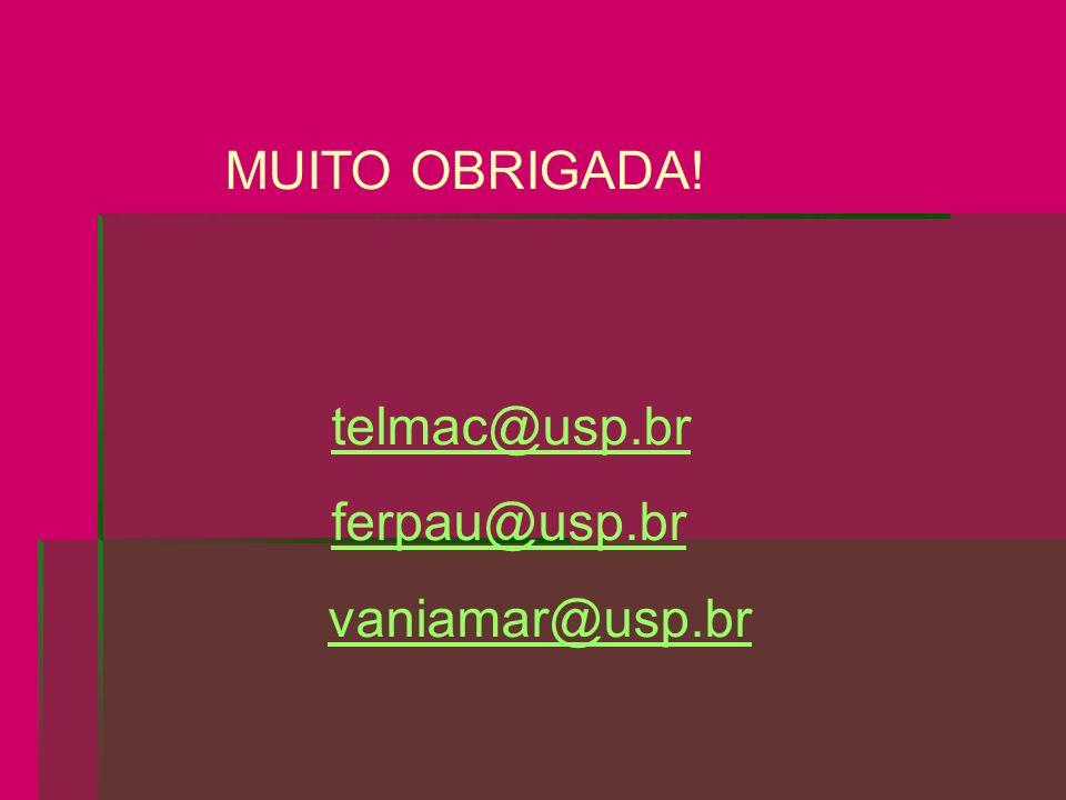 MUITO OBRIGADA! telmac@usp.br ferpau@usp.br vaniamar@usp.br