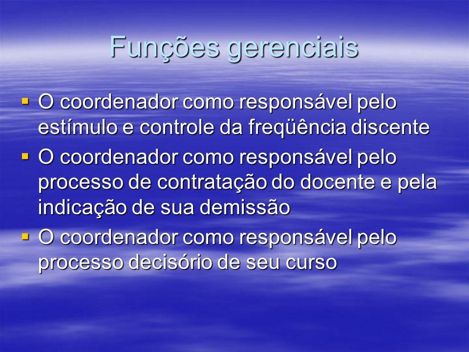Funções gerenciais O coordenador como responsável pelo estímulo e controle da freqüência discente.
