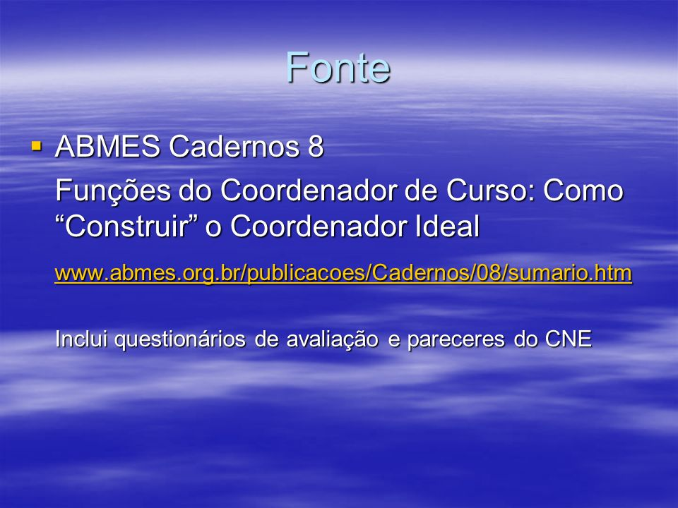Fonte ABMES Cadernos 8. Funções do Coordenador de Curso: Como Construir o Coordenador Ideal. www.abmes.org.br/publicacoes/Cadernos/08/sumario.htm.