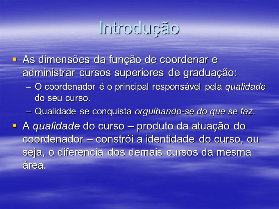 Introdução As dimensões da função de coordenar e administrar cursos superiores de graduação: