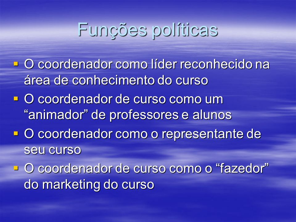 Funções políticas O coordenador como líder reconhecido na área de conhecimento do curso.