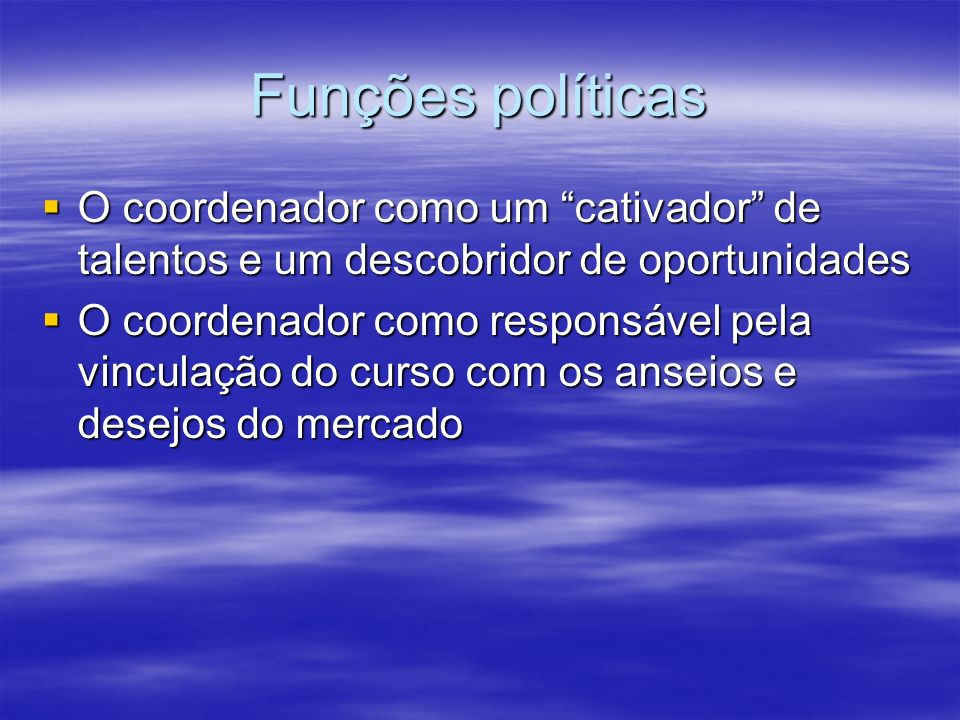 Funções políticas O coordenador como um cativador de talentos e um descobridor de oportunidades.