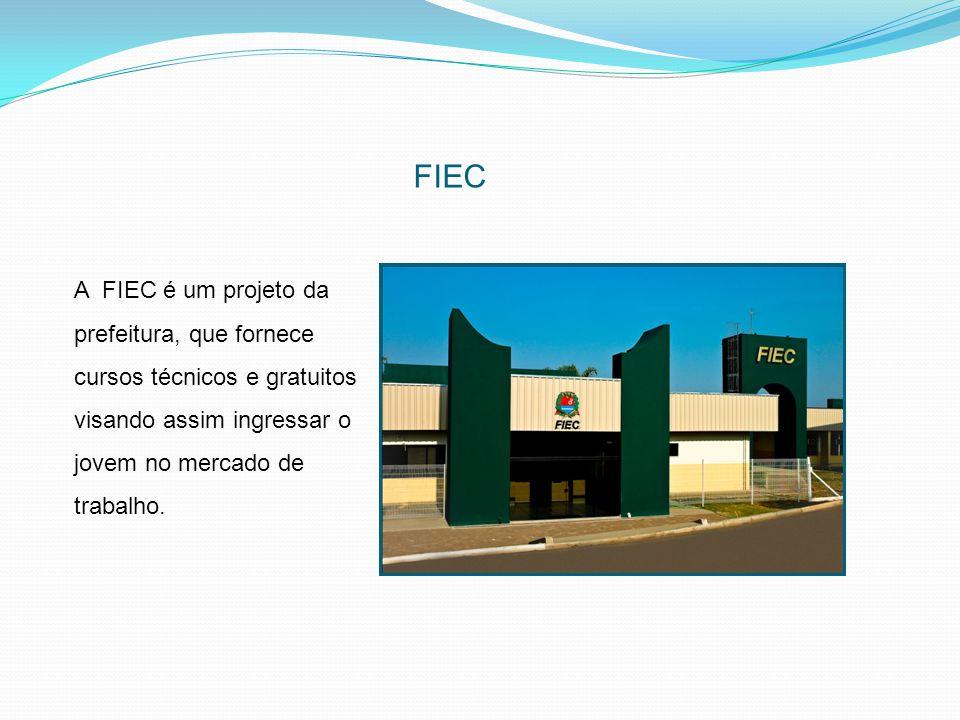 FIEC A FIEC é um projeto da prefeitura, que fornece cursos técnicos e gratuitos visando assim ingressar o jovem no mercado de trabalho.