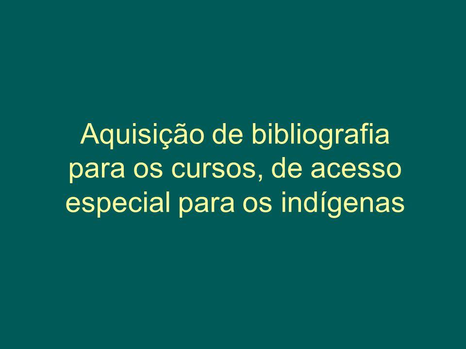 Aquisição de bibliografia para os cursos, de acesso especial para os indígenas