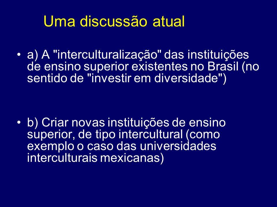 Uma discussão atuala) A interculturalização das instituições de ensino superior existentes no Brasil (no sentido de investir em diversidade )